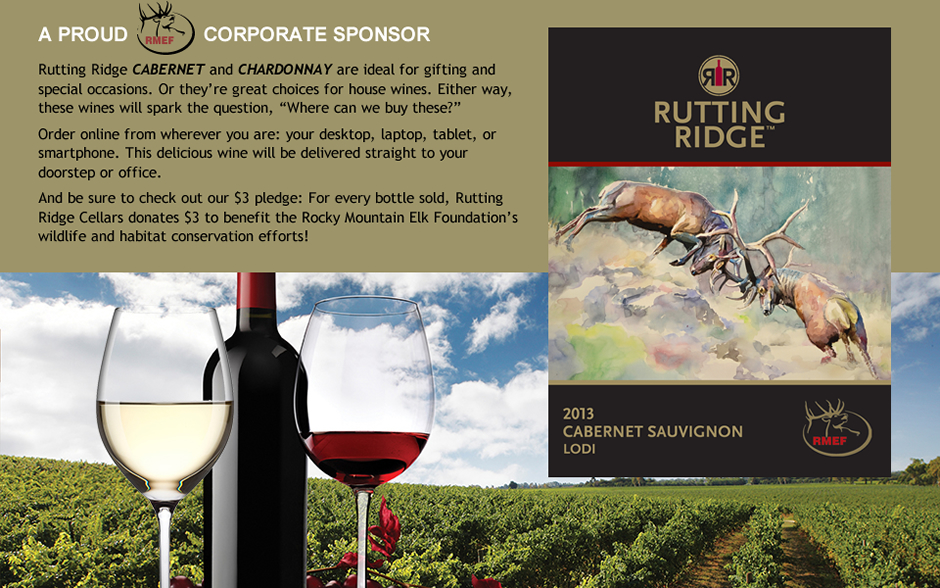 "Rutting Ridge Cabernet and Chardonnay are ideal for gifting and special occasions. Or they're great choices for house wines. Either way, these wines will spark the question, ""Where can we buy these?""  Order online from wherever you are: your desktop, laptop, tablet, or smartphone. This delicious wine will be delivered straight to your doorstep or office.  And be sure to check out our $3 pledge: For every bottle sold, Rutting Ridge Cellars donates $3 to benefit the Rocky Mountain Elk Foundation's wildlife and habitat conservation efforts!"